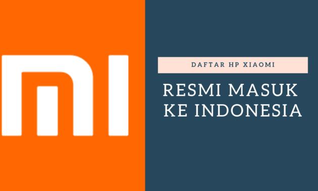 Daftar HP XIAOMI yang Resmi Masuk Ke Indonesia