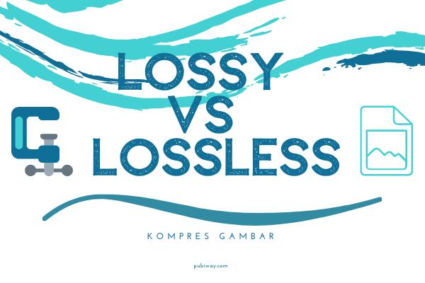Kompress Gambar Lossy vs Lossless