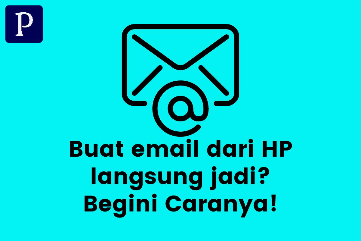 Begini Caranya Membuat Email dari HP Langsung Jadi Siap Pakai