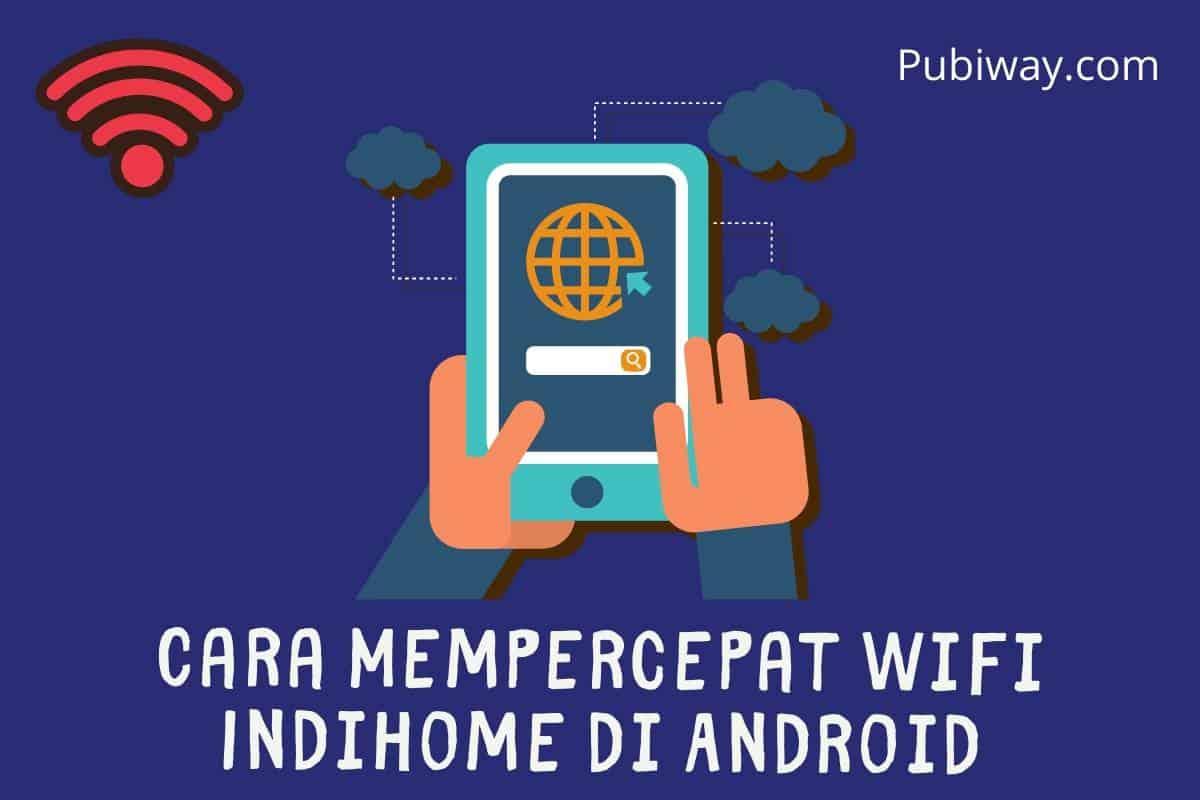 Cara Mempercepat Wifi Indihome di Android
