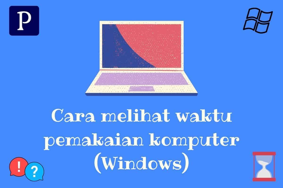 Cara Melihat Waktu Pemakaian Komputer Windows