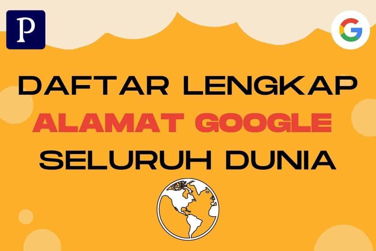 Alamat Google Seluruh Dunia Terlengkap
