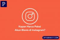 Kapan Pakai Akun Bisnis Instagram