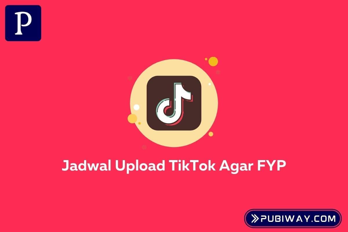Jadwal Upload TIkTok agar FYP
