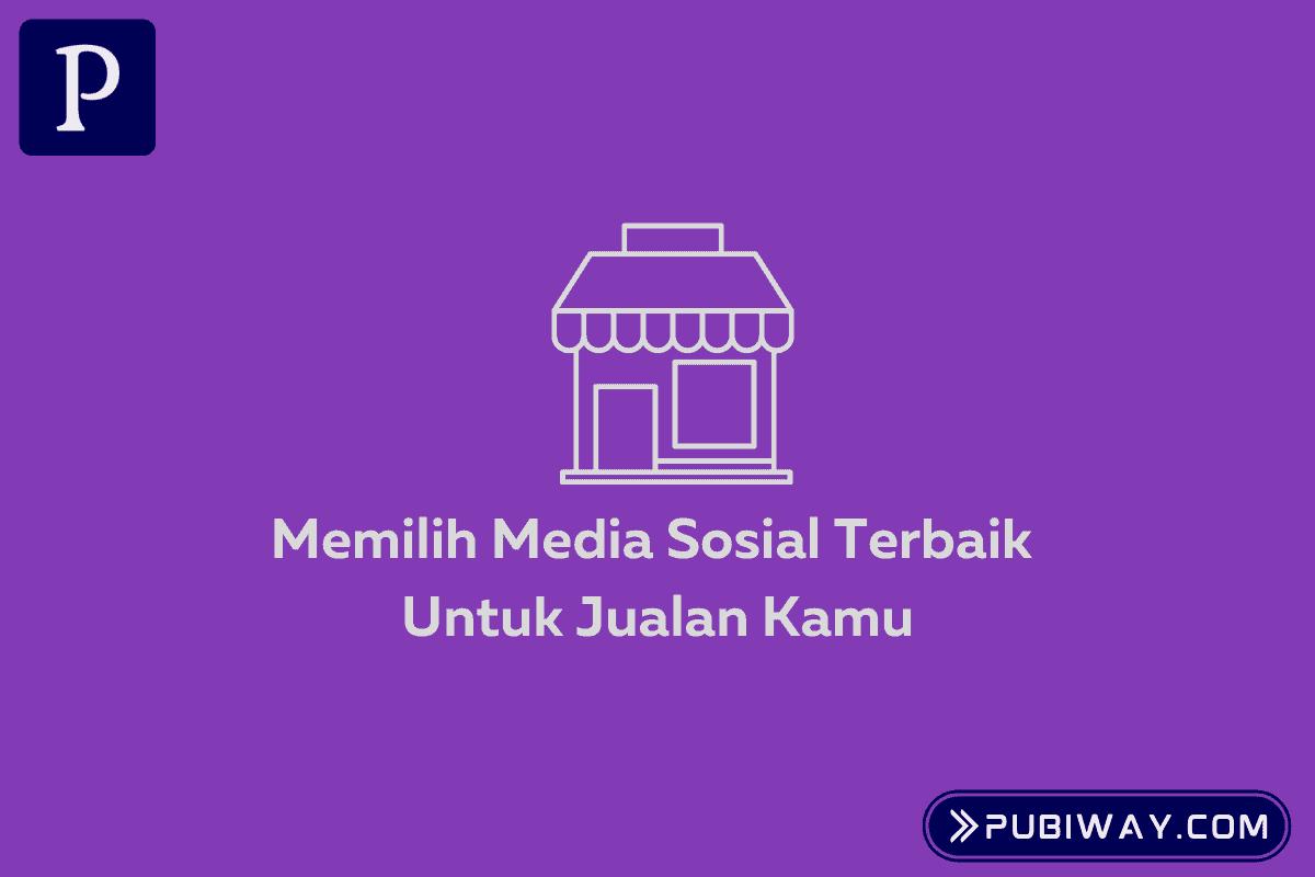 Memilih Media Sosial Untuk Jualan