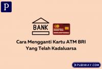 Mengganti Kartu ATM BRI Kadaluarsa