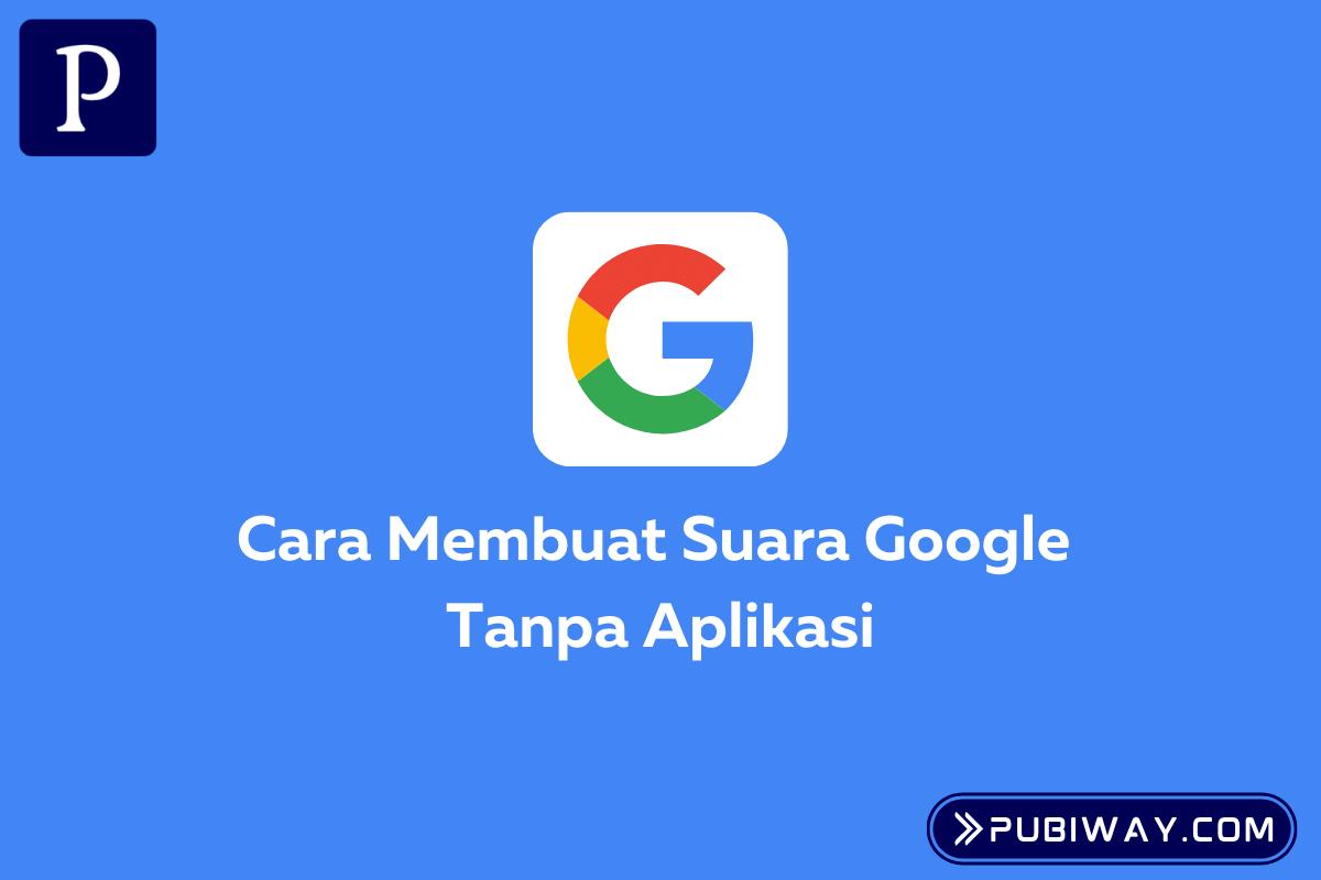 Cara Membuat Suara Google Tanpa Aplikasi