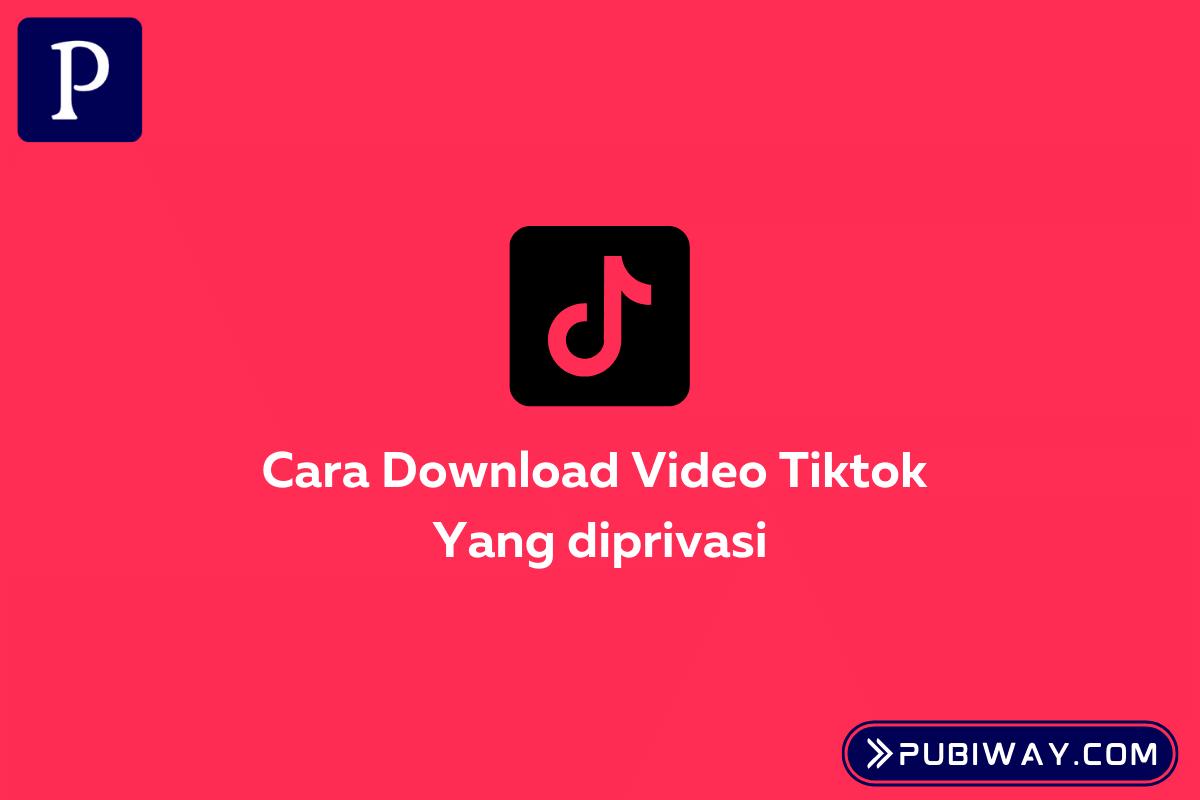 Download Video Tiktok yang Diprivasi
